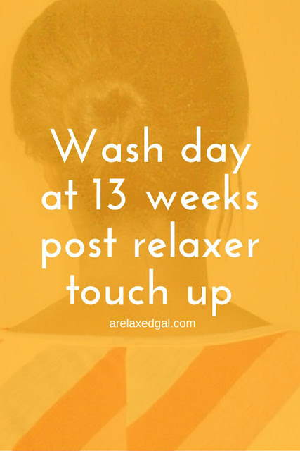 Wash day recap: 13 Weeks Post Relaxer Touch Up | arelaxedgal.com