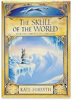 The Skull of the World by Kate Forsyth (Witches of Eileanan: Book 5)