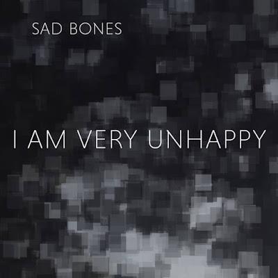 """SAD BONES """"I Am Very Unhappy"""""""