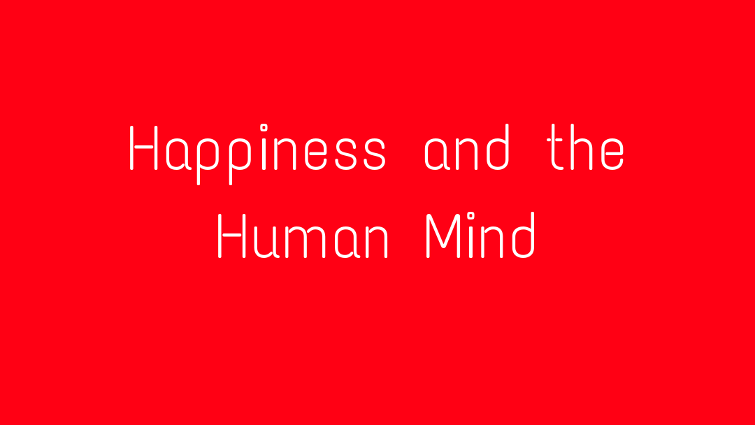 Happiness and the Human Mind