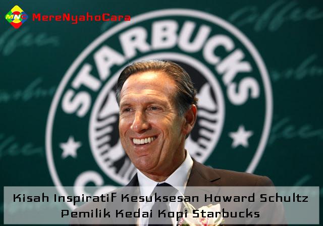 Kisah Inspiratif Kesuksesan Howard Schultz - Pemilik Kedai Kopi Starbucks
