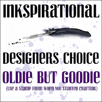 http://inkspirationalchallenges.blogspot.co.uk/2017/08/challenge-142-designers-choice-oldie.html