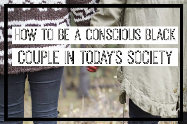 Quirky, Brown Love | How To Be a Conscious, Black Couple in Today's Society