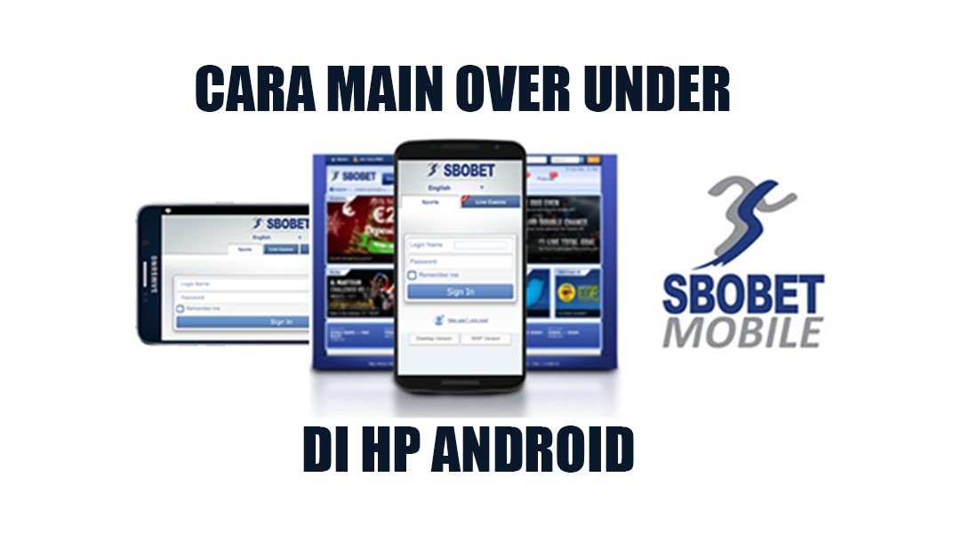 Cara Menang Main Over Under / Atas Bawah di Sbobet Hp Android