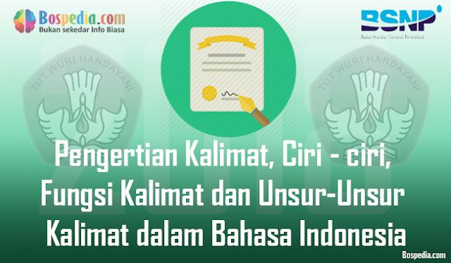 Pengertian Kalimat, Ciri - ciri, Fungsi Kalimat dan Unsur-Unsur Kalimat dalam Bahasa Indonesia