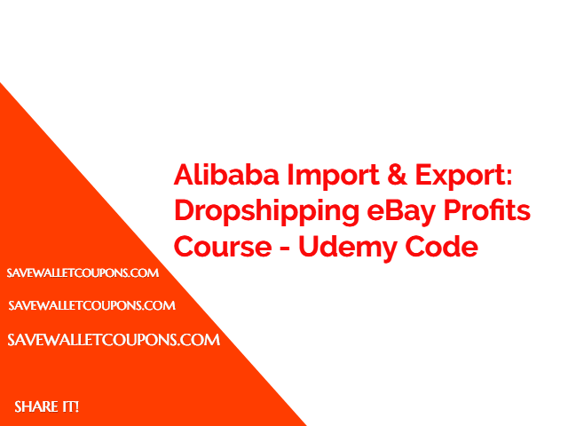 Alibaba Import Export Dropshipping Ebay Profits Course Udemy Code Save Wallet Coupons