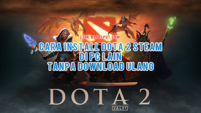 Cara Install DOTA 2 Steam Ke PC Lain Tanpa Download - WandiWeb.com