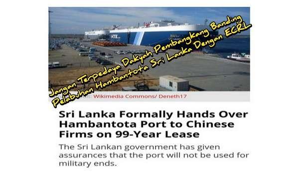 Jangan Terpedaya Dakyah Pembangkang Banding Pelabuhan Hambantota Sri Lanka Dengan ECRL