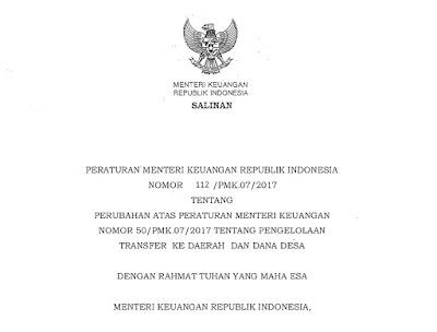 Peraturan Menteri Keuangan Republik Indonesia Nomor 112/PMK.07/2017 tentang Perubahan atas Peraturan Menteri Keuangan Nomor 50/PMK.07/2017 tentang Pengelolaan Transfer ke Daerah dan Dana Desa.