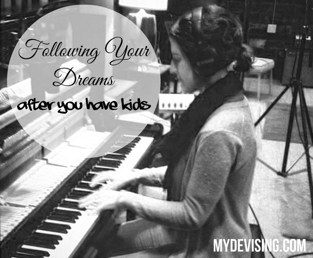 Follow Your Dreams After You Have Kids
