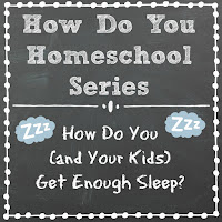 How Do You (and Your Kids) Get Enough Sleep?  Part of the How Do You Homeschool series on Homeschool Coffee Break @ kympossibleblog.blogspot.com