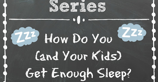 How Do You (and Your Kids) Get Enough Sleep?