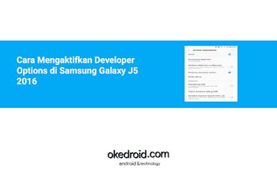 cara mengaktifkan membuka developer options usb mode debugging samsung j5 2016 android