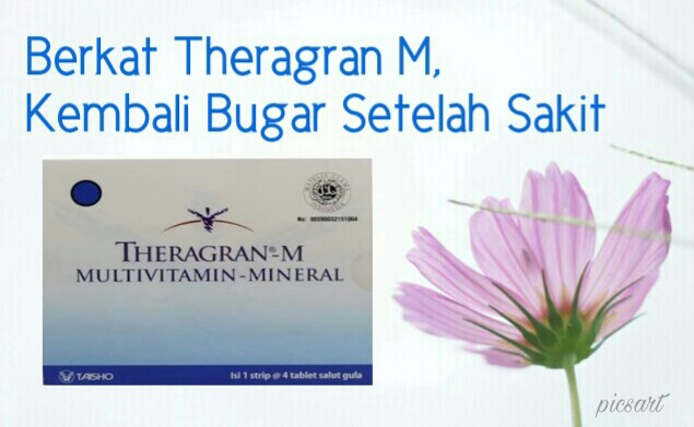 Theragran M, Kembali bugar setelah sakit. My Healthyness my precious moment