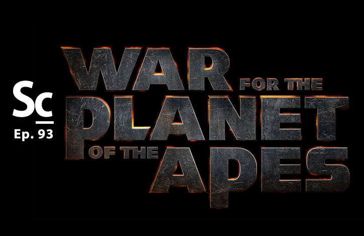 War for the Planet of the Apes (Ep. 93)