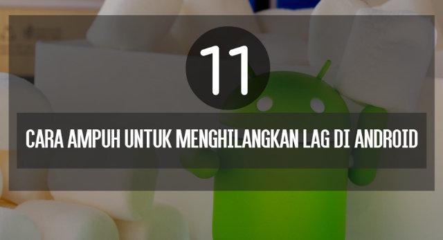 11 Cara Ampuh untuk Menghilangkan Lag di Android [ROOT]