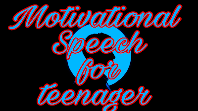 Motivational Speech for teenager