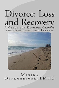 Divorce Loss and Recovery: Guide for Divorce Groups for Clinicians and Laymen by Marina Oppenheimer
