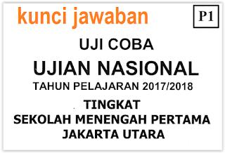 KUNCI JAWABAN TRY OUT UN JAKARTA UTARA 2018