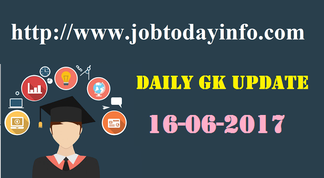 Daily GK Update 16th June 2017, Important Current Affairs