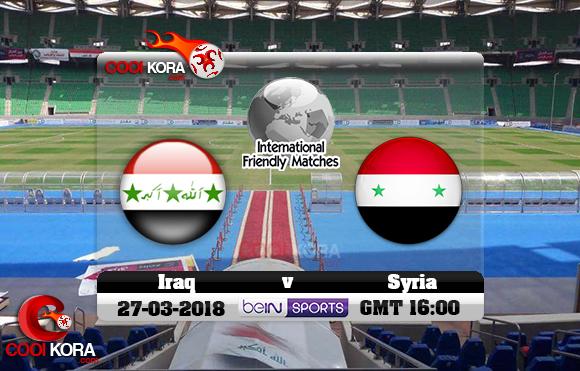 مشاهدة مباراة العراق وسوريا اليوم 27-3-2018 بطولة الصداقة الدولية