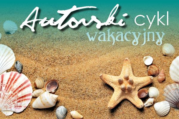 Autorski cykl wakacyjny