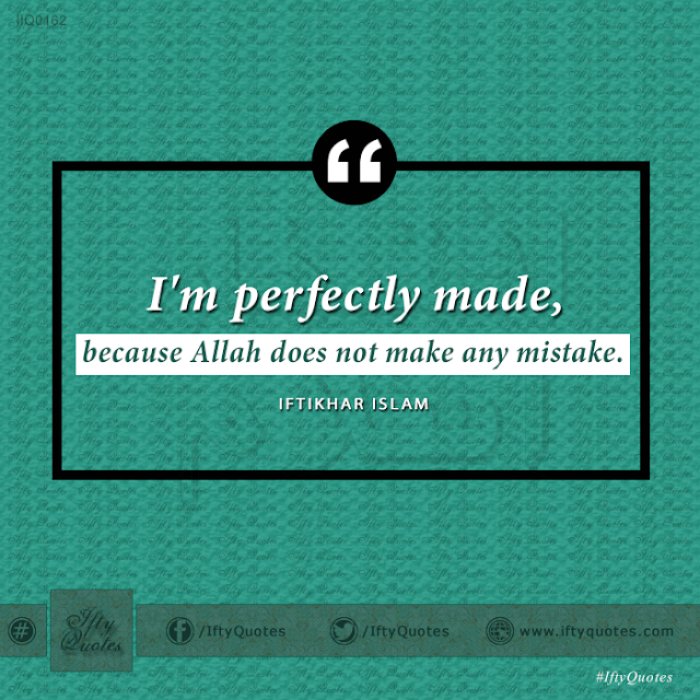 Ifty Quotes: I'm perfectly made, because Allah does not make any mistake - Iftikhar Islam