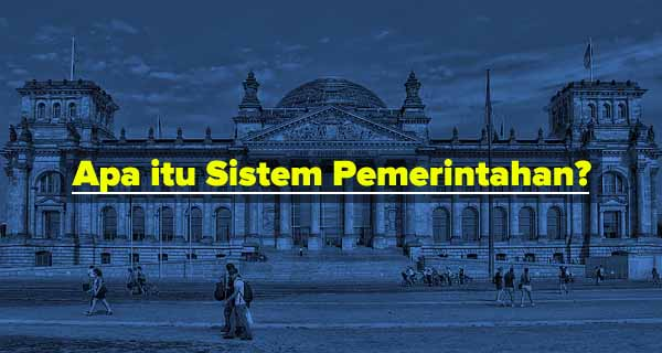Pengertian Sistem Pemerintahan