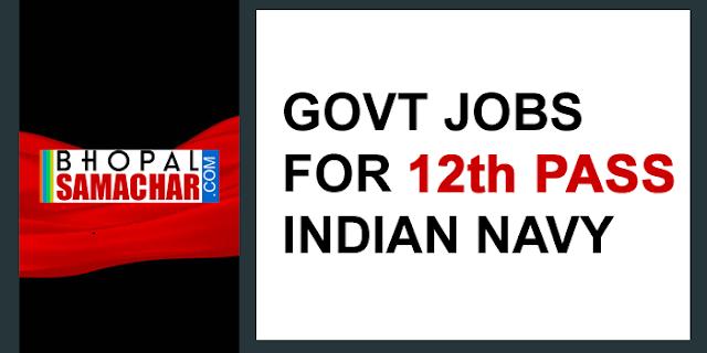 12वीं पास के लिए 2500 नौकरियां   GOVT JOBS FOR 12th pass INDIAN NAVY