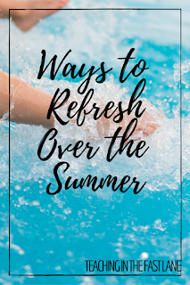 Ways to Refresh Over the Summer and make sure you are ready for the next school year.