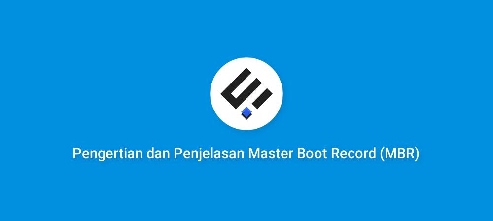 Pengertian dan Penjelasan Master Boot Record (MBR)