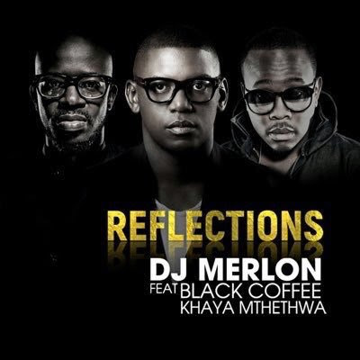 DJ Merlon ft. Black Coffee & Khaya Mthethwa – Reflections (2017) [afro house] || DOWNLOAD