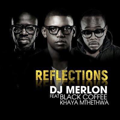 DJ Merlon ft. Black Coffee & Khaya Mthethwa – Reflections (2017) [afro house] || DOWNLOAD