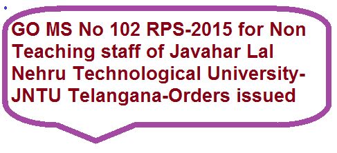 GO MS No 102 RPS-2015 for JNTU Non teaching staff
