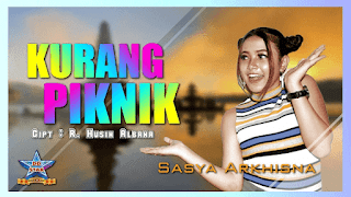 Lirik Lagu Kurang Piknik - Sasya Arkhisna