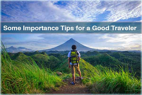 Some Importance Tips for a Good Traveler