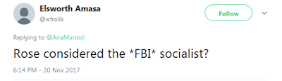 Elsworth Amasa  @wfrolik  Rose considered the *FBI* socialist?