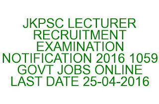 JKPSC LECTURER RECRUITMENT EXAMINATION NOTIFICATION 2016 1059 GOVT JOBS ONLINE LAST DATE 25-04-2016