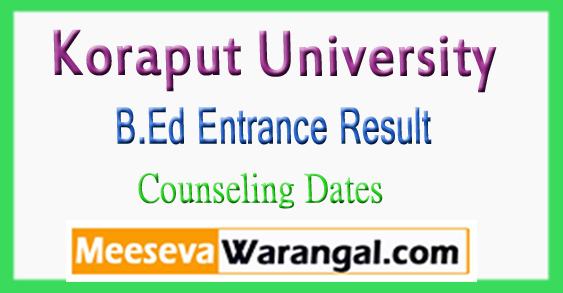 Koraput University B.Ed Entrance Result Counseling Dates 2018