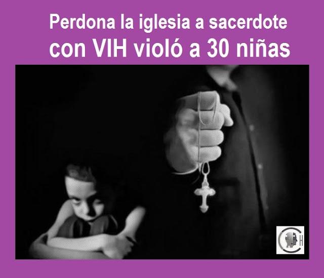 Perdona la iglesia a sacerdote con VIH violó a 30 niñas