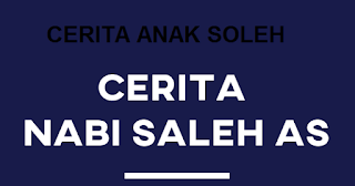 CERITA ANAK - KISAH LENGKAP NABI SALEH AS