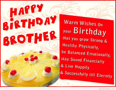 Happy Birthday wishes for brother: warm wishes on your birthday that you grow strong and health physiclly