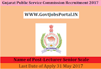 Gujarat Public Service Commission Recruitment 2017- 65 Lecturer Senior Scale