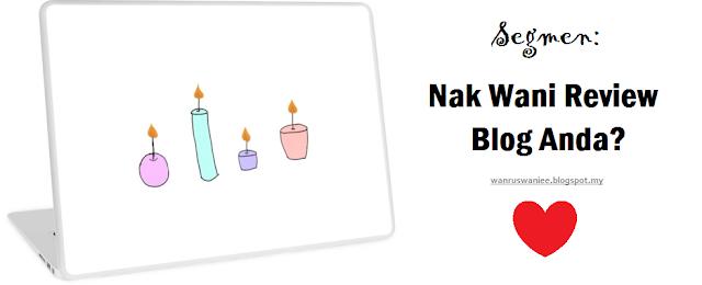 http://wanruswaniee.blogspot.my/2017/03/segmen-nak-wani-reviewkan-blog-anda.html