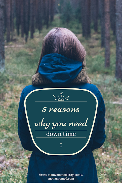 Mom2MomEd Blog: 5 reasons why you need downtime