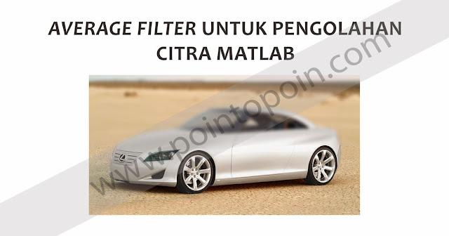 Average Filter untuk Pengolahan Citra MATLAB