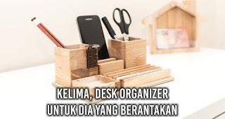 Desk Organizer Untuk Dia Yang Berantakan