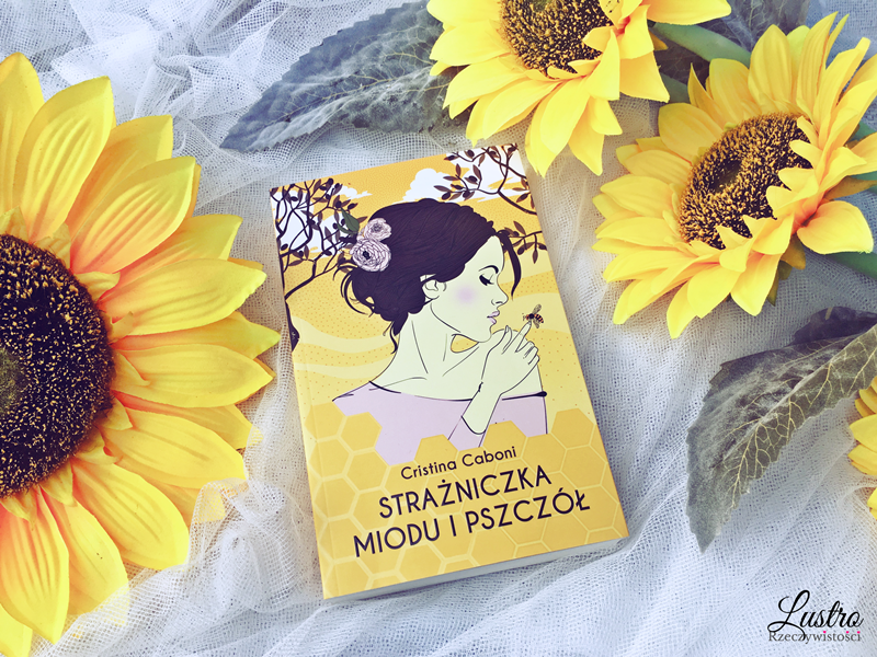 Strażniczka miodu i pszczół – Cristina Caboni. Okiem Moniki
