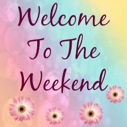 Welcome To The Weekend Blog Hop 19/05/2017