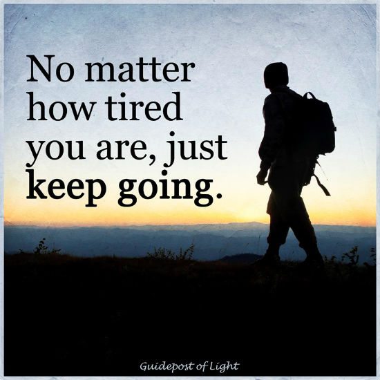 Keep Going Quotes No matter how tired you are, Just keep going   Quote   101 Quotes Keep Going Quotes